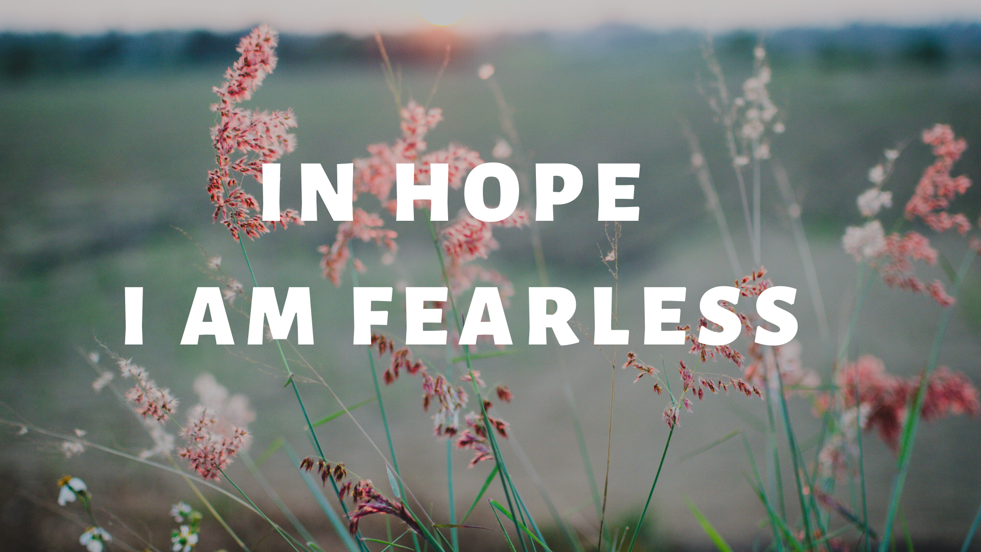 in hope I am fearless